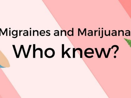 Marijuana and Migraines: Who Knew?